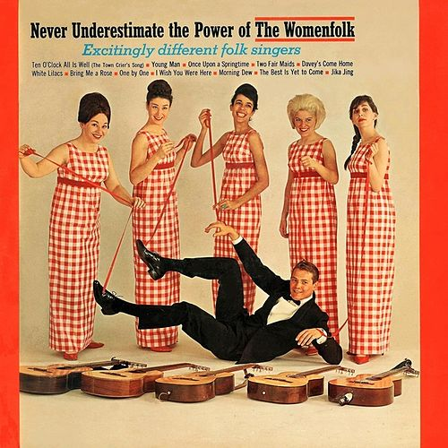 The Womenfolk Vol. 3: (1964) Never Underestimate the Power of The Womenfolk by The Womenfolk