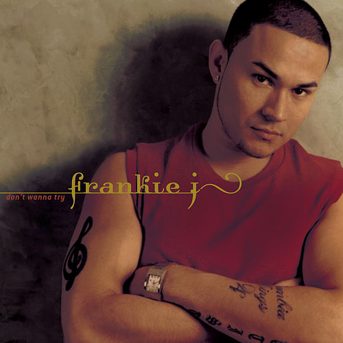 Don't Wanna Try by Frankie J