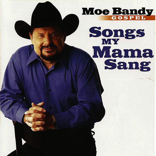 Play & Download Songs My Mama Sang - Gospel by Moe Bandy | Napster