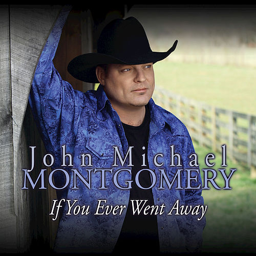 Play & Download If You Ever Went Away by John Michael Montgomery | Napster