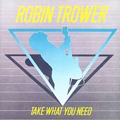 Play & Download Take What You Need by Robin Trower | Napster