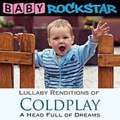 Play & Download Lullaby Renditions of Coldplay - A Head Full of Dreams by Baby Rockstar | Napster