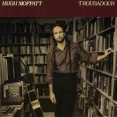 Play & Download Troubadour by Hugh Moffatt | Napster