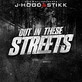 Out in These Streets (feat. Stikk) by J-Hood