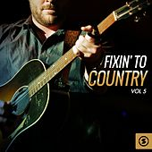 Play & Download Fixin' to Country, Vol. 5 by Various Artists | Napster