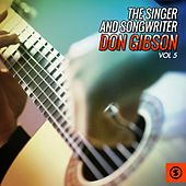 Play & Download The Singer and Songwriter, Don Gibson, Vol. 5 by Don Gibson | Napster