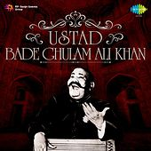 Play & Download Ustad: Bade Ghulam Ali Khan by Ustad Bade Ghulam Ali Khan | Napster