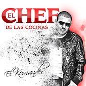 Play & Download El Chef de las Cocinas by El Komander | Napster