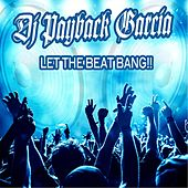 Let the Beat Bang!! by DJ Payback Garcia