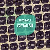 Play & Download How Can I (Remixed by Richard Sen) by Gemini | Napster