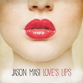 Play & Download Love's Lips by Jason Masi | Napster