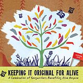 Play & Download Keeping It Original for Alive: A Celebration of Songwriters Benefiting Alive Hospice, Vol. 1 by Various Artists | Napster