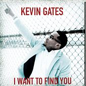 I Want to Find You by Kevin Gates