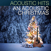 Play & Download Acoustic Hits - An Acoustic Christmas by Acoustic Hits | Napster