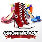 Play & Download Girlfriend Pop by Various Artists | Napster