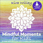 Play & Download Mindful Moments for Kids by Kira Willey | Napster