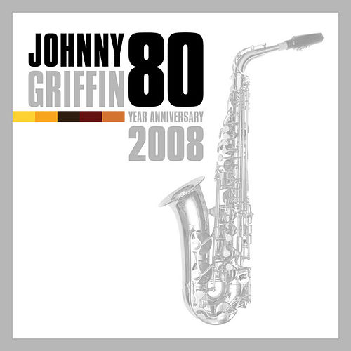 Play & Download Johnny Griffin - 80 Year Anniversary 2008 by Johnny Griffin | Napster