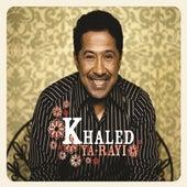 Play & Download Ya-Rayi by Khaled (Rai) | Napster