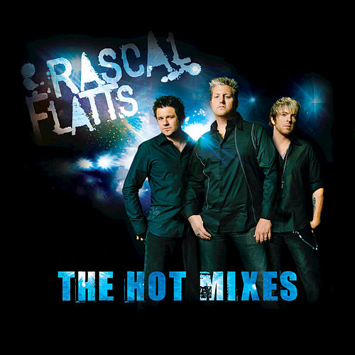 Play & Download The Hot Mixes by Rascal Flatts | Napster