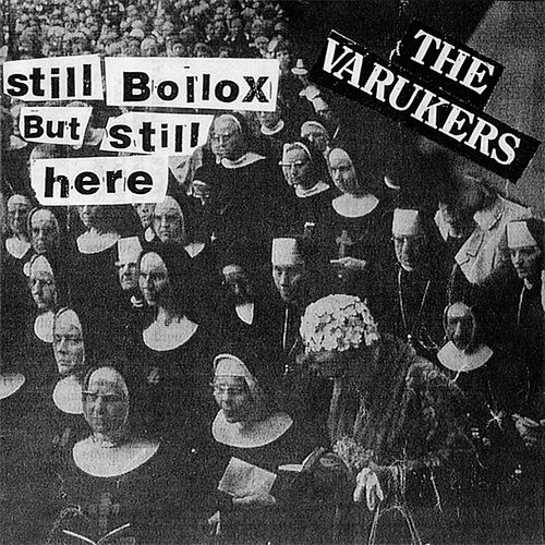 Play & Download Still Bollox But Still Here by Varukers | Napster