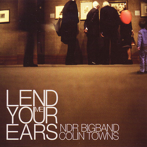 Play & Download Lend Me Your Ears by NDR Bigband Colin Towns | Napster
