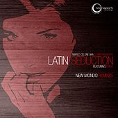 Play & Download Latin Seduction (New Mondo Remixes) by DJ MFR | Napster