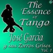 Play & Download The Essence of Tango: José Garcia y sus Zorros Grises, Vol. 1 by José García | Napster
