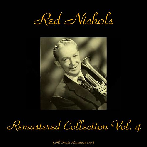 Remastered Collection, Vol. 4 (All Tracks Remastered 2015) by Red Nichols