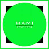 Play & Download Crazy Things by Mami | Napster