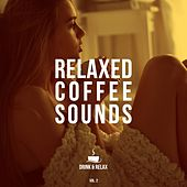 Relaxed Coffee Sounds (Drink & Relax), Vol. 2 by Various Artists
