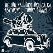 Play & Download The Jon Rauhouse Orchestra (feat. Tommy Connell) by Jon Rauhouse | Napster