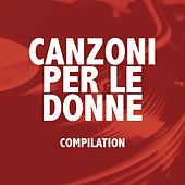 Play & Download Canzoni per le donne (Compilation) by Various Artists | Napster