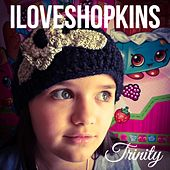 Play & Download I Love Shopkins by Trinity | Napster