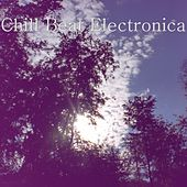 Play & Download Chill Beat Electronica by Various Artists | Napster