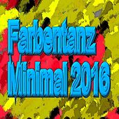 Play & Download Farbentanz Minimal 2016 by Various Artists | Napster