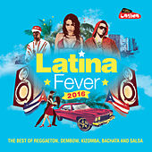 Latina Fever 2016: The Best of Reggaeton, Dembow, Kizomba, Bachata and Salsa von Various Artists