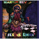 See Me Ridin' by Martin Rev
