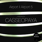 Play & Download Airport II Airport 5 - A Techno Collection by Casseopaya by Various Artists | Napster