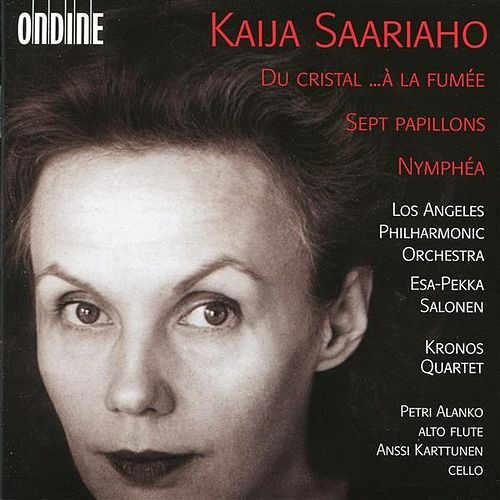 Saariaho: Du Cristal; ...À La Fumée; Sept Papillons; Nymphéa by Various Artists