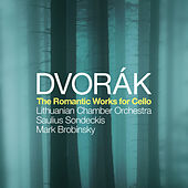 Antonín Dvorák: The Romantic Works for Cello by Lithuanian Chamber Orchestra