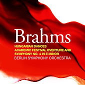 Play & Download Brahms: Hungarian Dances, Academic Festival Overture and Symphony No. 4 in E Minor by Berlin Symphony Orchestra | Napster