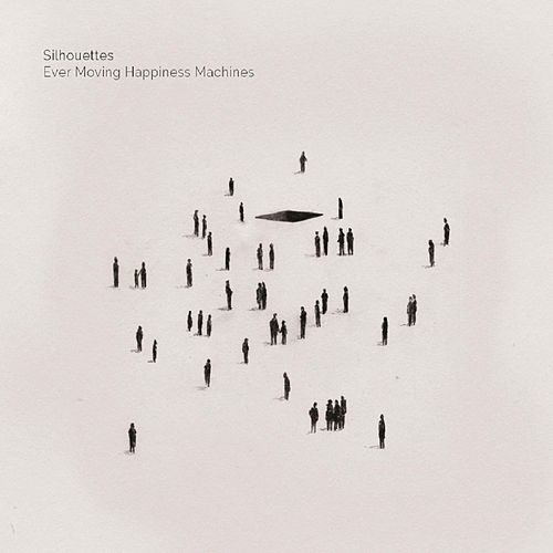 Ever Moving Happiness Machines by The Silhouettes