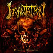 Play & Download Primordial Domination by Incantation | Napster