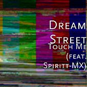 Play & Download Touch Me (feat. Spiritt-MX) by Dream Street | Napster