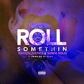 Play & Download Roll Somethin' (feat. Surfa Solo) - Single by Rayven Justice | Napster