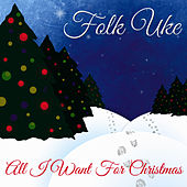 Play & Download All I Want for Christmas by Folk Uke | Napster