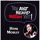 You Aint Heard Nothin' Yet von Hank Mobley