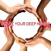 Play & Download Share Your Deep House by Various Artists | Napster