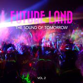 Play & Download Future Land - The Sound of Tomorrow, Vol. 2 by Various Artists | Napster
