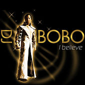 Play & Download I Believe by DJ Bobo | Napster